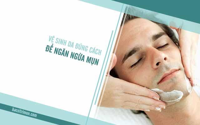 chăm sóc da không đúng cách là một trong các nguyên nhân gây mụn ở nam giới