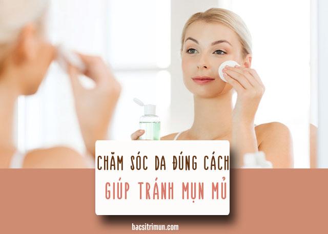 chăm sóc da không đúng cách là nguyên nhân gây mụn mủ