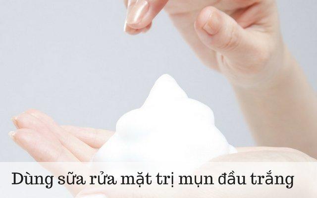 chữa mụn đầu trắng bằng sữa rửa mặt