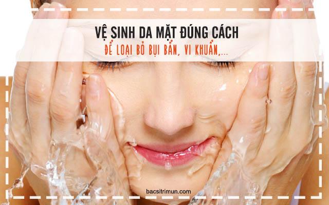 chăm sóc da bị mụn bọc bằng cách vệ sinh đúng cách