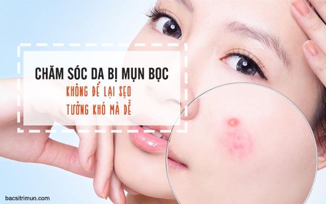 chăm sóc da mặt bị mụn bọc